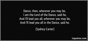 Dance, then, wherever you may be, I am the Lord of the Dance, said he ...