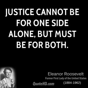 Justice cannot be for one side alone, but must be for both.