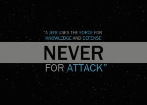 """Jedi uses the force for knowledge and defense never for attack"""""""