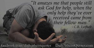 It amazes me that people still ask God for help, when the only help ...
