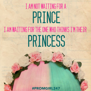 ... for a prince I am waiting for someone who thinks I'm their princess