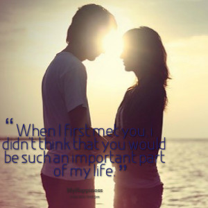 Quotes Picture: when i first met you, i didn't think that you would be ...