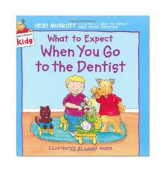 ... Expect When You Go to the Dentist (What to Expect Kids)/Heidi Murkoff