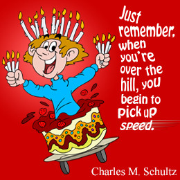 ... 've always heard the nice birthday quotes, but the funny birthday
