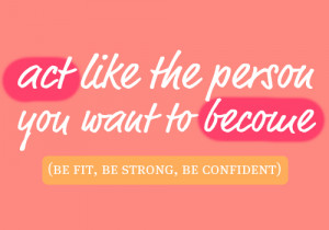Motivational Quotes – Quote 83 : Act like the person you want to ...