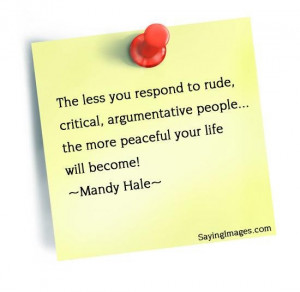 Daily quotes the less you respond to rude, critical people, the more ...