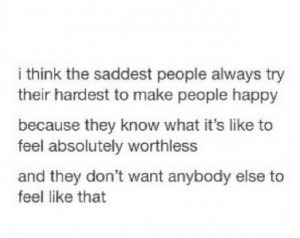 don't feel worthless but I do not want anybody to feel what I feel ...