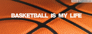 Basketball is my life Profile Facebook Covers