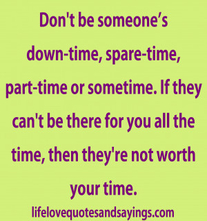 ... for you all the time, then they're not worth your time…Unknown