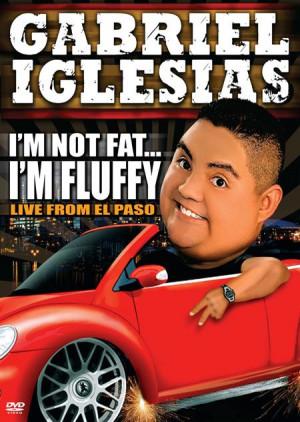 Gabriel Iglesias : Im Not Fat Im Fluffy