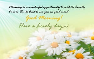 ... to smile and to see you in good mood. Good Morning! Have a lovely day