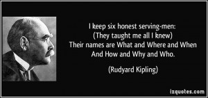 ... are What and Where and When And How and Why and Who. - Rudyard Kipling