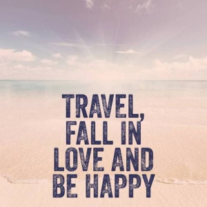 Travel, Fall in love and be happy