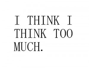 think # thinkingtoomuch # overthinking # quote # words # funny ...