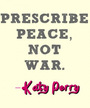 Katy perry, quotes, sayings, peace, war
