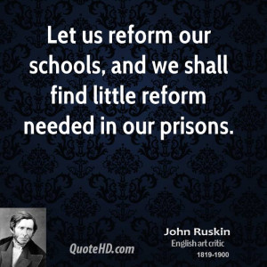 ... our schools, and we shall find little reform needed in our prisons