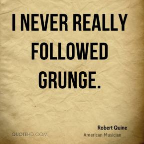 Robert Quine - I never really followed grunge.