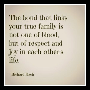The bond that links your true family is not one of blood, but of ...