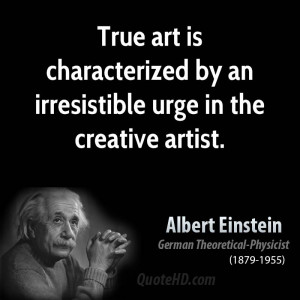 ... art is characterized by an irresistible urge in the creative artist