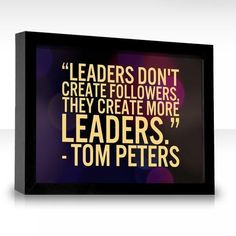Leaders don't create followers! More