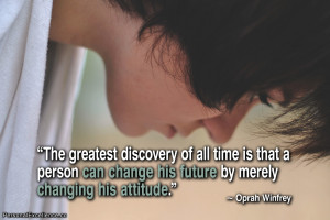 """... change his future by merely changing his attitude."""" ~ Oprah Winfrey"""