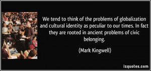 tend to think of the problems of globalization and cultural identity ...
