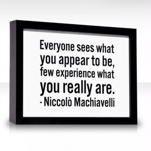 Niccolo Machiavelli´s quote - Everyone sees what you appear to be ...