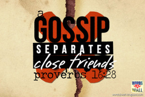 gossip separates close friends.'
