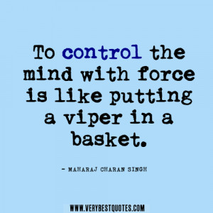 mind quotes, To control the mind with force is like putting a viper in ...