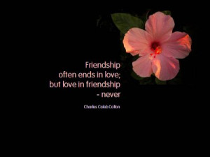 friendship often ends in love but love in friendship never