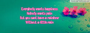 Everybody wants happiness.Nobody wants pain.But you can't have a ...