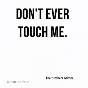 Touch me Quotes Don 39 t Ever Touch me