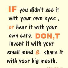 EXACTLY!!! AND HEARING IT WITH YOUR OWN EARS MEANS THE PERSON YOU ARE ...
