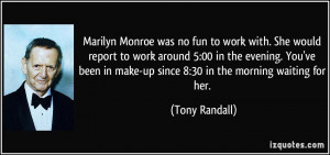 Marilyn Monroe was no fun to work with. She would report to work