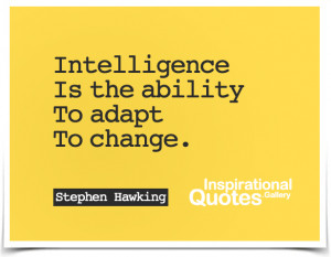 Intelligence is the ability to adapt to change. Quote by Stephen ...
