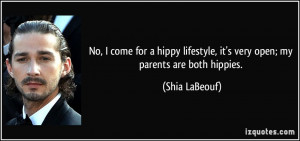 ... lifestyle, it's very open; my parents are both hippies. - Shia LaBeouf