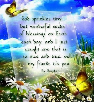 God sprinkles tiny but wonderful seeds of blessings on Earth each day ...