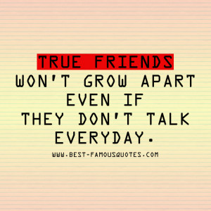 Friendship-Quotes - True friends won't grow apart even if they don't ...