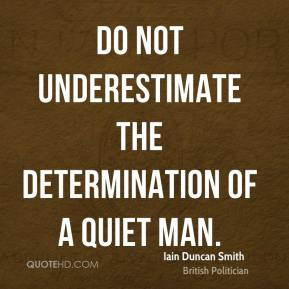 Iain Duncan Smith - Do not underestimate the determination of a quiet ...