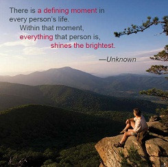 is a defining moment in every person's life. Within that moment ...