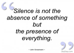 silence is not the absence of something