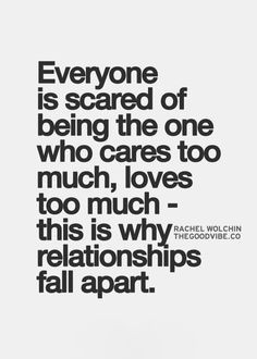 best love quotes – everyone is scared of being the one who cares too ...