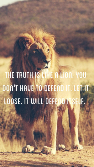 The #truth is like a #lion. You don't have to #defend it. Let it loose ...