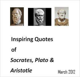 Inspiring Quotes of Socrates, Plato and Aristotle...