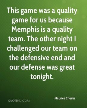 This game was a quality game for us because Memphis is a quality team ...