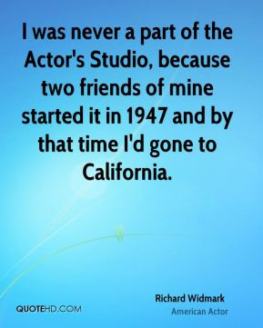 Richard Widmark - I was never a part of the Actor's Studio, because ...