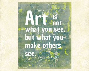 Art Quote Print, Famous Artist, Degas typography