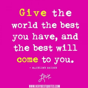 Giving quotes inspirational thoughts give the world the best you have ...