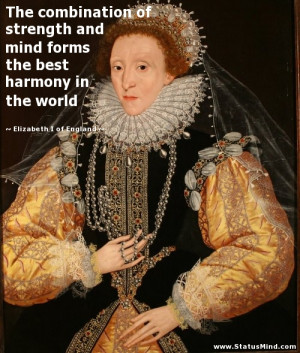 ... harmony in the world - Elizabeth I of England Quotes - StatusMind.com