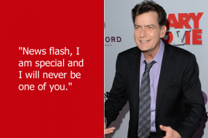 Charlie Sheen said this in one of his infamous rants. (No, not that ...